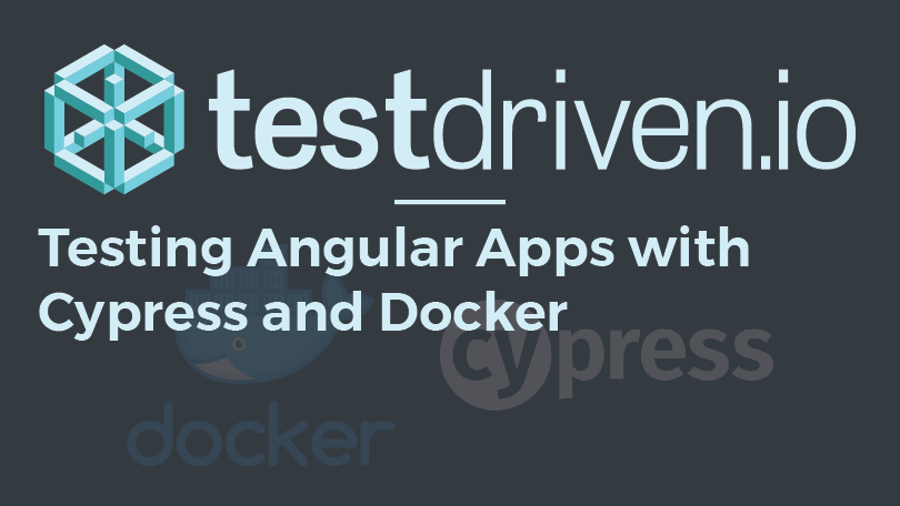 Testing Angular with Cypress and Docker | TestDriven io