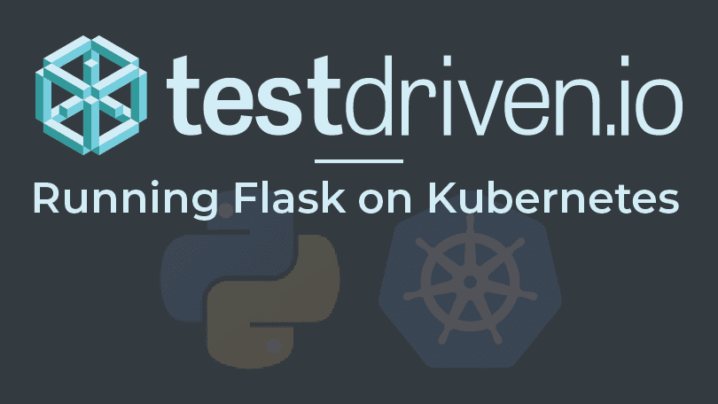 Running Flask on Kubernetes | TestDriven io