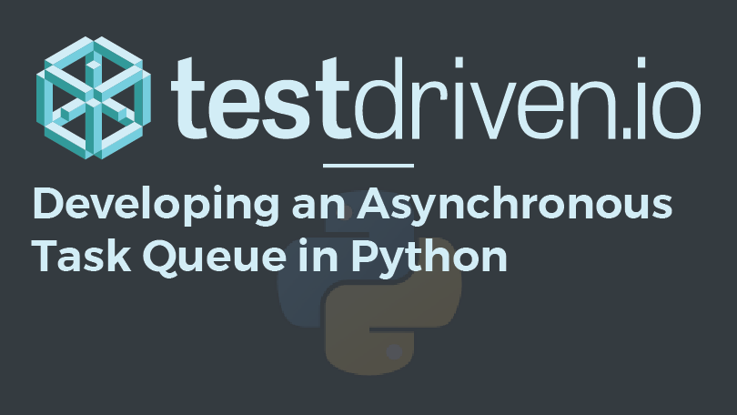 Developing an Asynchronous Task Queue in Python | TestDriven io