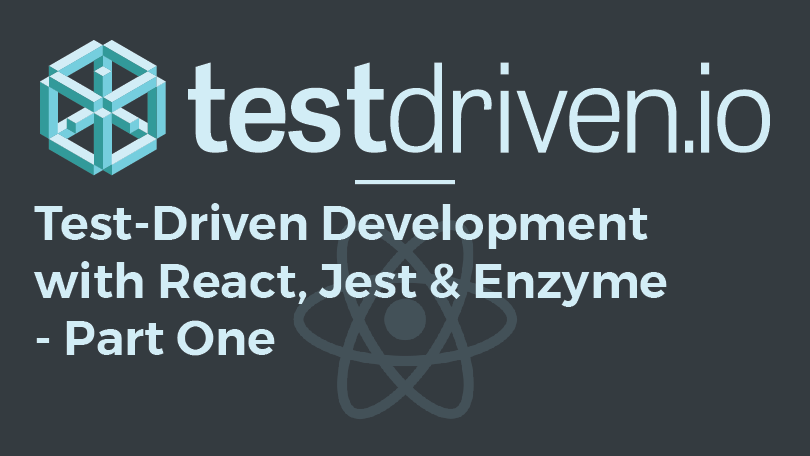 Test-Driven Development with React, Jest, and Enzyme - Part