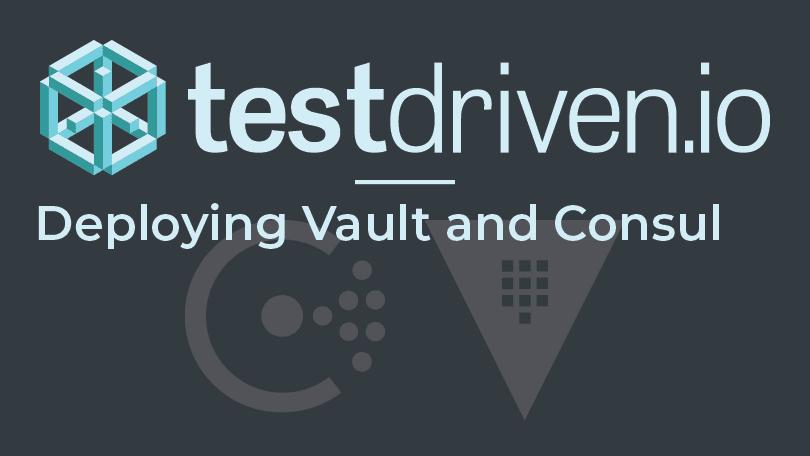 Deploying Vault and Consul | TestDriven io