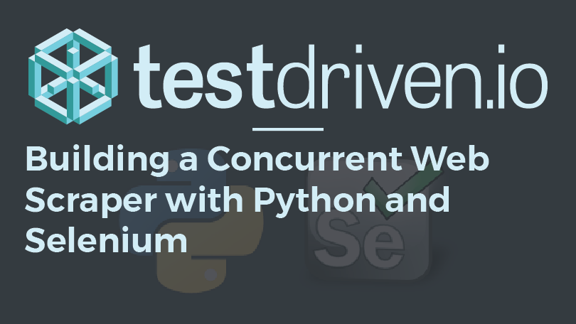 Building A Concurrent Web Scraper With Python and Selenium